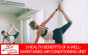 3 Health Benefits of a Well-Maintained Air Conditioning Unit