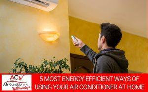 5 Most Energy-Efficient Ways of Using Your Air Conditioner at Home